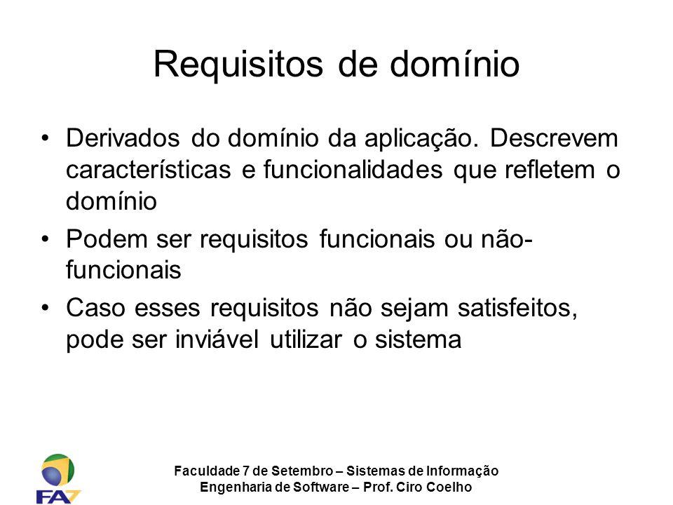 Faculdade 7 de Setembro – Sistemas de Informação Engenharia de Software – Prof. Ciro Coelho Requisitos de domínio Derivados do domínio da aplicação. D