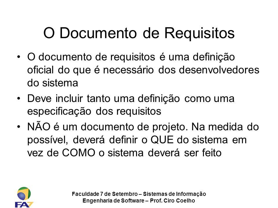 Faculdade 7 de Setembro – Sistemas de Informação Engenharia de Software – Prof. Ciro Coelho O Documento de Requisitos O documento de requisitos é uma