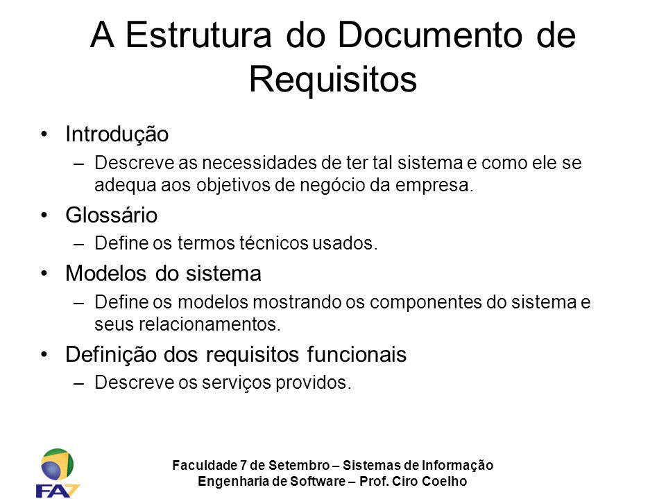 Faculdade 7 de Setembro – Sistemas de Informação Engenharia de Software – Prof. Ciro Coelho A Estrutura do Documento de Requisitos Introdução –Descrev
