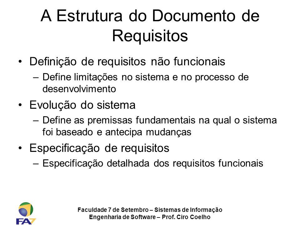 Faculdade 7 de Setembro – Sistemas de Informação Engenharia de Software – Prof. Ciro Coelho A Estrutura do Documento de Requisitos Definição de requis