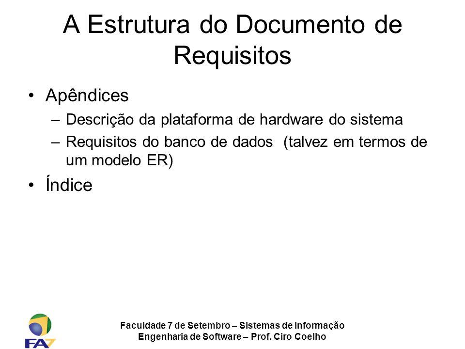 Faculdade 7 de Setembro – Sistemas de Informação Engenharia de Software – Prof. Ciro Coelho A Estrutura do Documento de Requisitos Apêndices –Descriçã