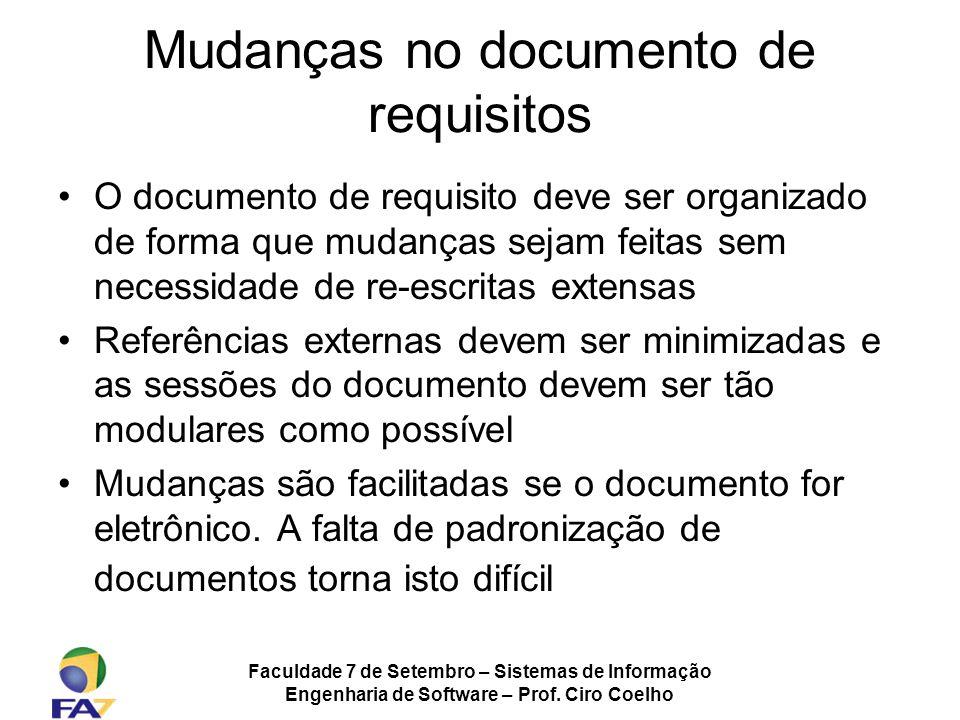 Faculdade 7 de Setembro – Sistemas de Informação Engenharia de Software – Prof. Ciro Coelho Mudanças no documento de requisitos O documento de requisi