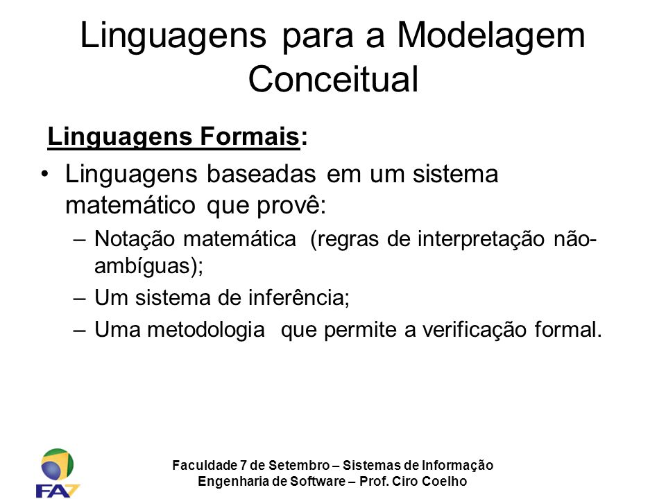 Faculdade 7 de Setembro – Sistemas de Informação Engenharia de Software – Prof. Ciro Coelho Linguagens para a Modelagem Conceitual Linguagens Formais: