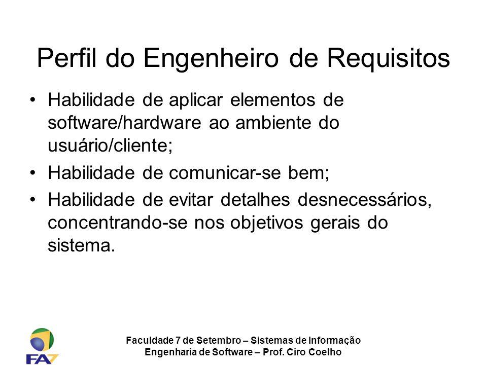 Faculdade 7 de Setembro – Sistemas de Informação Engenharia de Software – Prof. Ciro Coelho Perfil do Engenheiro de Requisitos Habilidade de aplicar e
