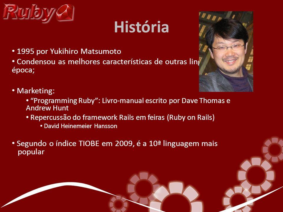 História 1995 por Yukihiro Matsumoto Condensou as melhores características de outras linguagens da época; Marketing: Programming Ruby: Livro-manual es