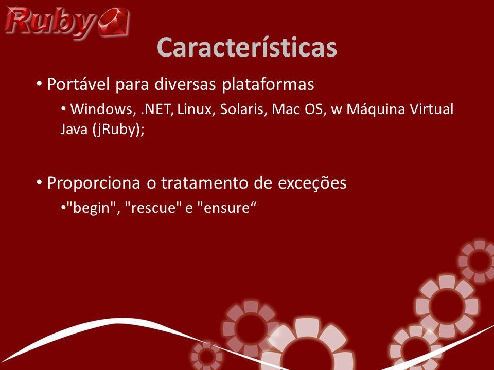 Características Portável para diversas plataformas Windows,.NET, Linux, Solaris, Mac OS, w Máquina Virtual Java (jRuby); Proporciona o tratamento de e