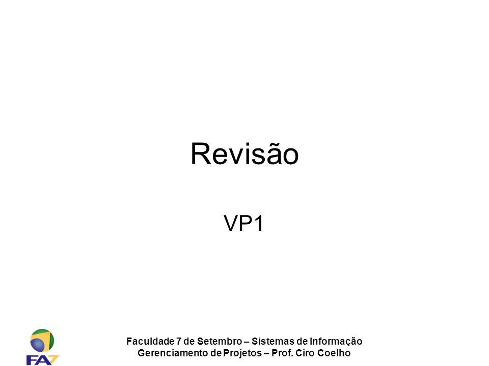 Faculdade 7 de Setembro – Sistemas de Informação Gerenciamento de Projetos – Prof. Ciro Coelho Revisão VP1