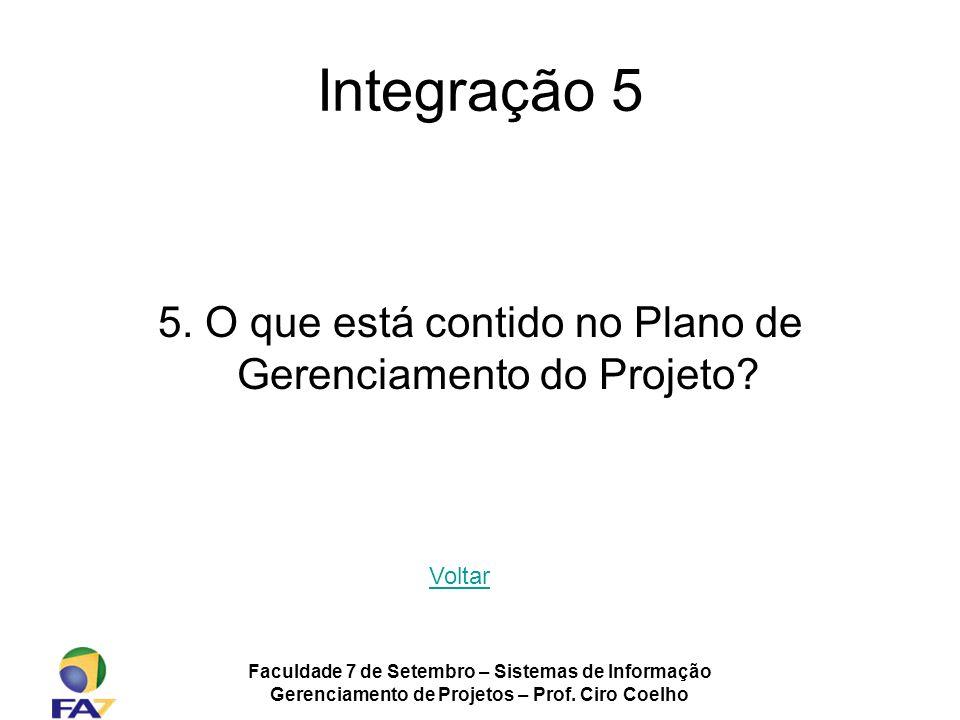 Faculdade 7 de Setembro – Sistemas de Informação Gerenciamento de Projetos – Prof. Ciro Coelho Integração 5 5. O que está contido no Plano de Gerencia