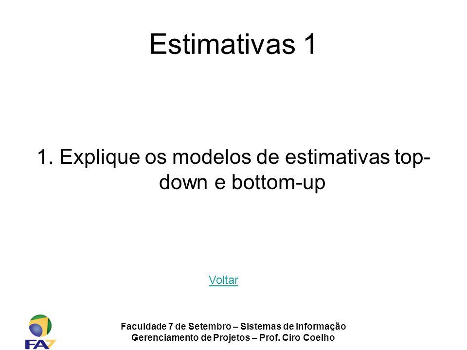 Faculdade 7 de Setembro – Sistemas de Informação Gerenciamento de Projetos – Prof. Ciro Coelho Estimativas 1 1. Explique os modelos de estimativas top