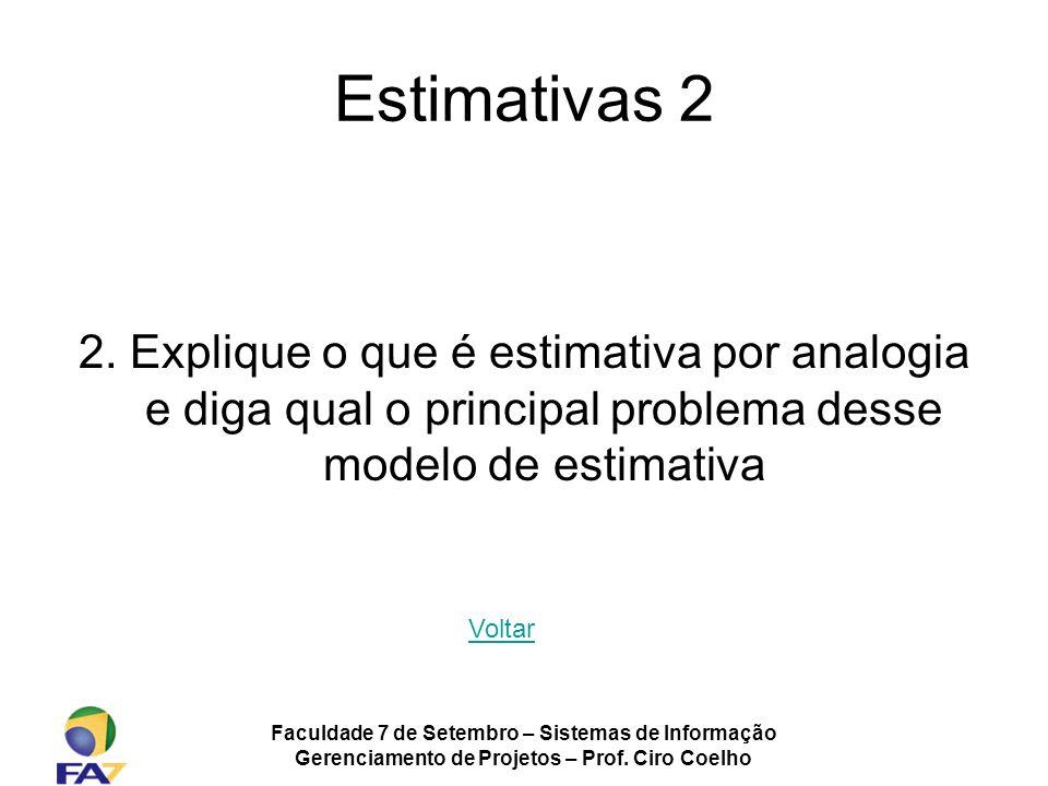 Faculdade 7 de Setembro – Sistemas de Informação Gerenciamento de Projetos – Prof. Ciro Coelho Estimativas 2 2. Explique o que é estimativa por analog