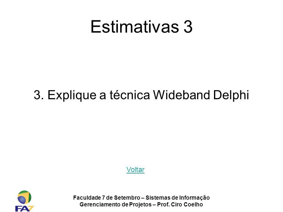 Faculdade 7 de Setembro – Sistemas de Informação Gerenciamento de Projetos – Prof. Ciro Coelho Estimativas 3 3. Explique a técnica Wideband Delphi Vol
