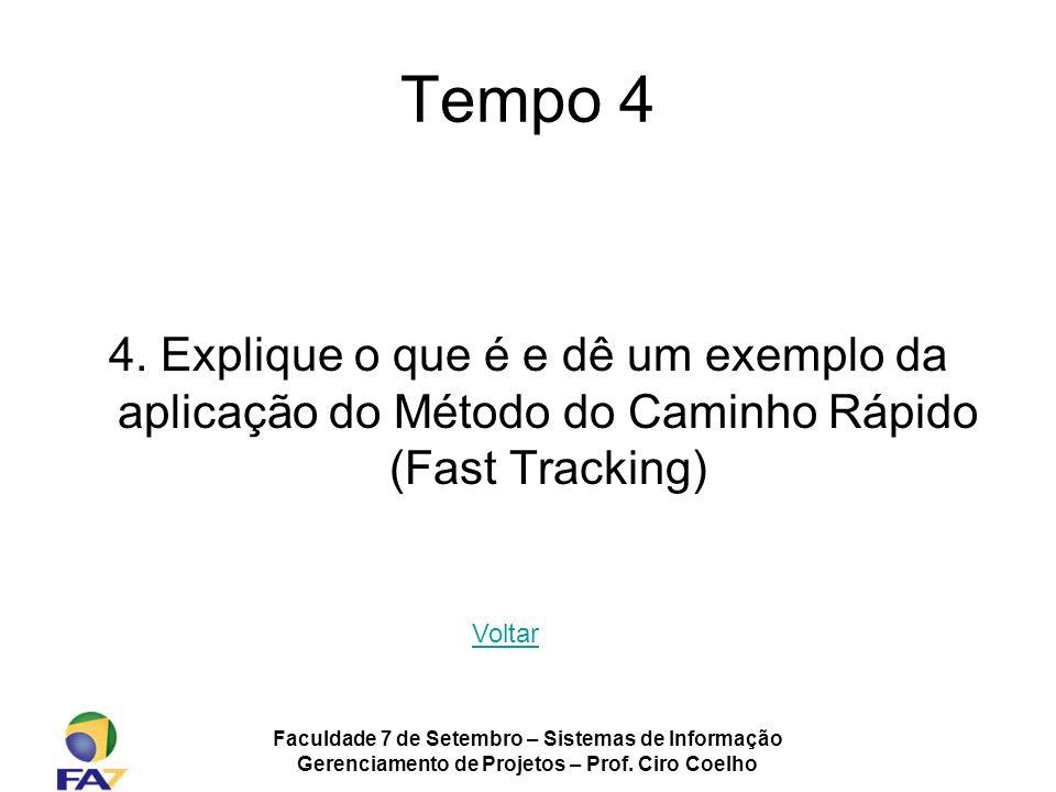 Faculdade 7 de Setembro – Sistemas de Informação Gerenciamento de Projetos – Prof. Ciro Coelho Tempo 4 4. Explique o que é e dê um exemplo da aplicaçã