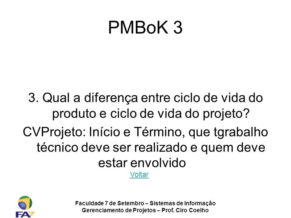 Faculdade 7 de Setembro – Sistemas de Informação Gerenciamento de Projetos – Prof. Ciro Coelho PMBoK 3 3. Qual a diferença entre ciclo de vida do prod