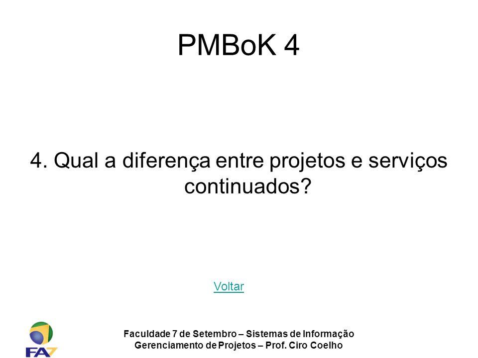Faculdade 7 de Setembro – Sistemas de Informação Gerenciamento de Projetos – Prof. Ciro Coelho PMBoK 4 4. Qual a diferença entre projetos e serviços c