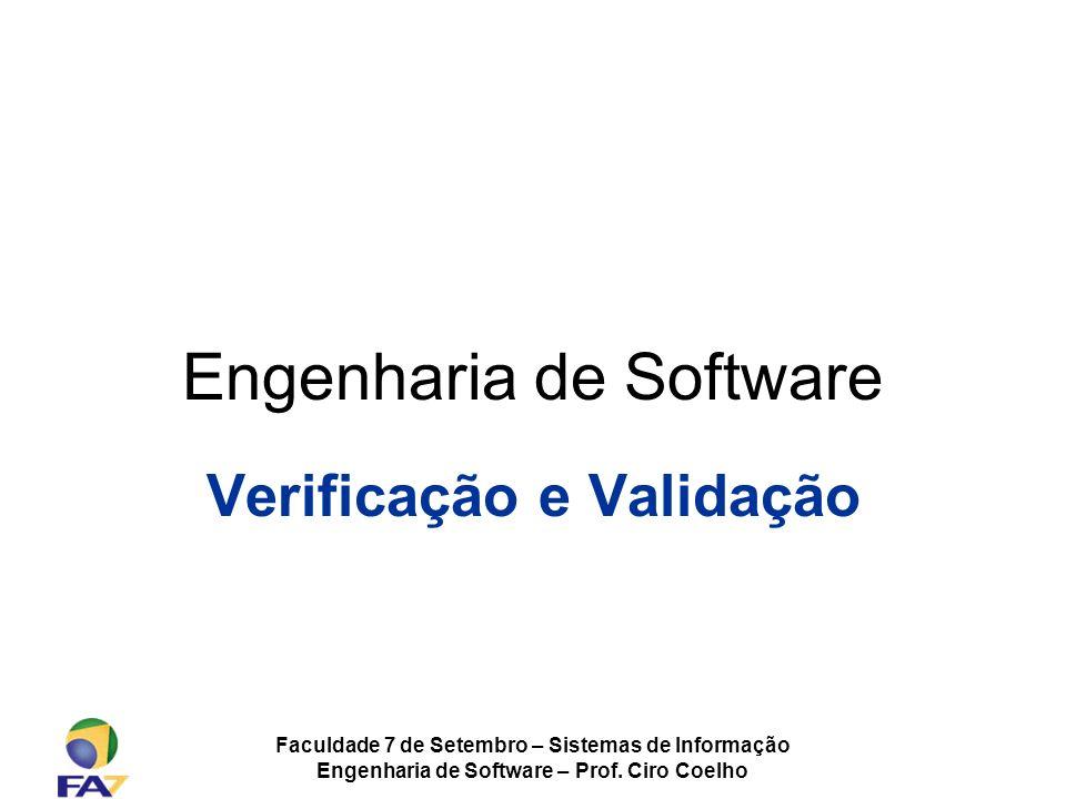 Faculdade 7 de Setembro – Sistemas de Informação Engenharia de Software – Prof. Ciro Coelho Engenharia de Software Verificação e Validação