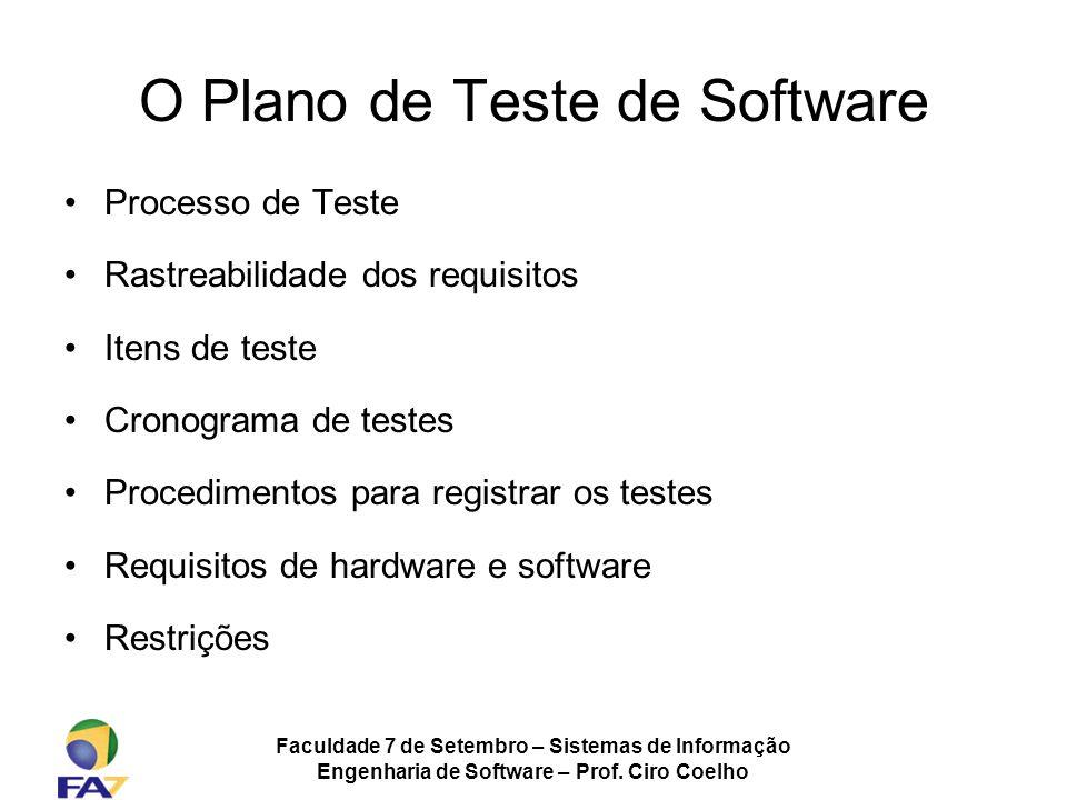 Faculdade 7 de Setembro – Sistemas de Informação Engenharia de Software – Prof. Ciro Coelho O Plano de Teste de Software Processo de Teste Rastreabili