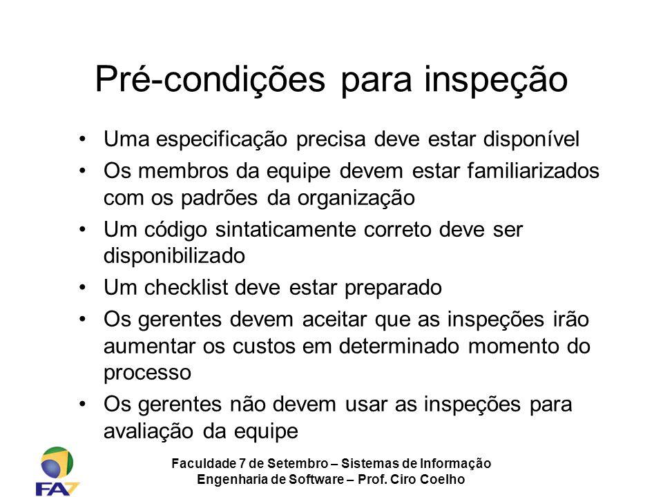 Faculdade 7 de Setembro – Sistemas de Informação Engenharia de Software – Prof. Ciro Coelho Pré-condições para inspeção Uma especificação precisa deve