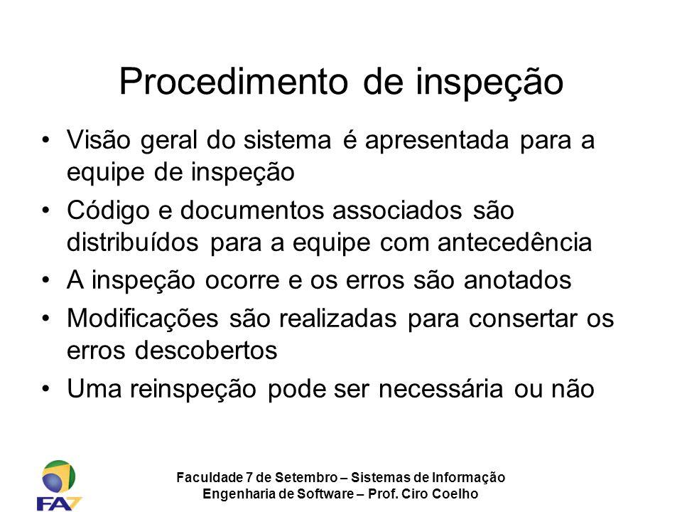 Faculdade 7 de Setembro – Sistemas de Informação Engenharia de Software – Prof. Ciro Coelho Procedimento de inspeção Visão geral do sistema é apresent