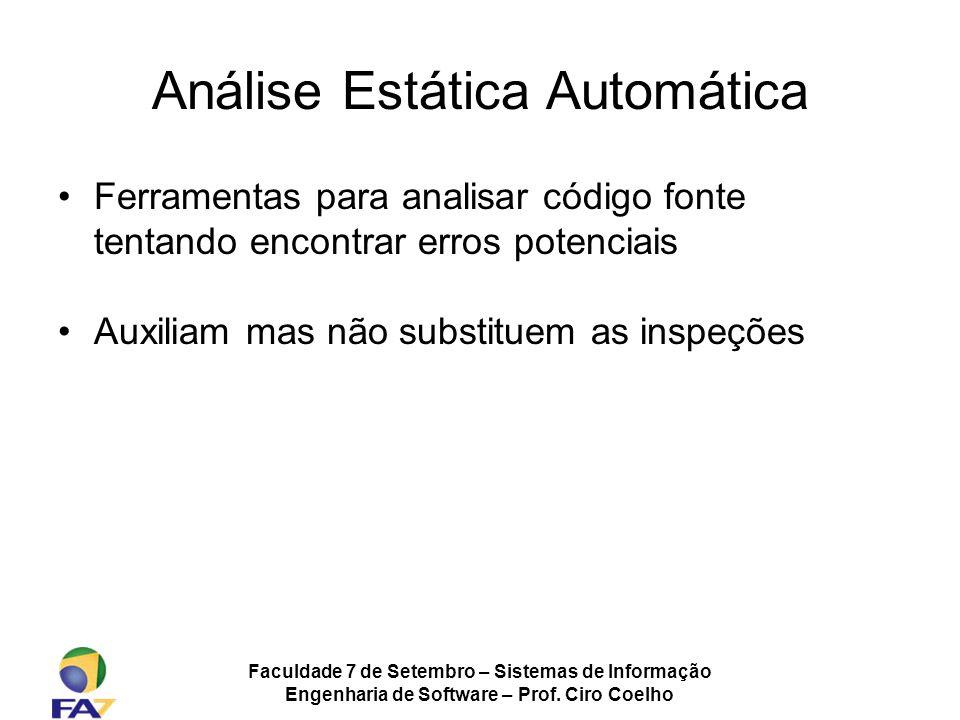 Faculdade 7 de Setembro – Sistemas de Informação Engenharia de Software – Prof. Ciro Coelho Análise Estática Automática Ferramentas para analisar códi