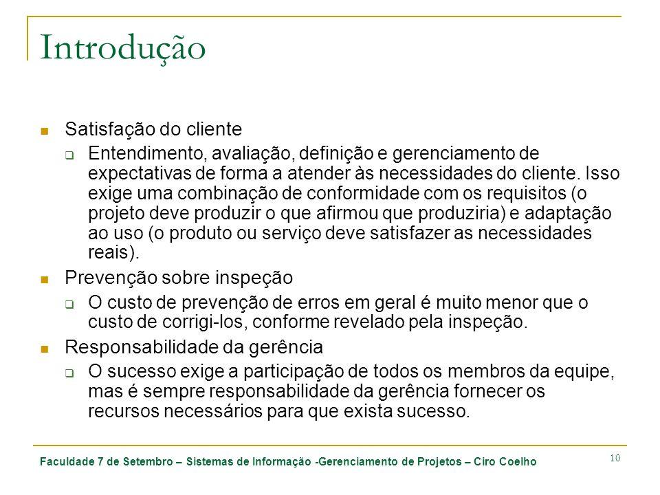 Faculdade 7 de Setembro – Sistemas de Informação -Gerenciamento de Projetos – Ciro Coelho 10 Introdução Satisfação do cliente Entendimento, avaliação,