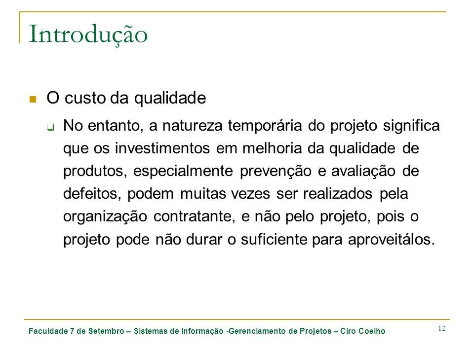 Faculdade 7 de Setembro – Sistemas de Informação -Gerenciamento de Projetos – Ciro Coelho 12 Introdução O custo da qualidade No entanto, a natureza te