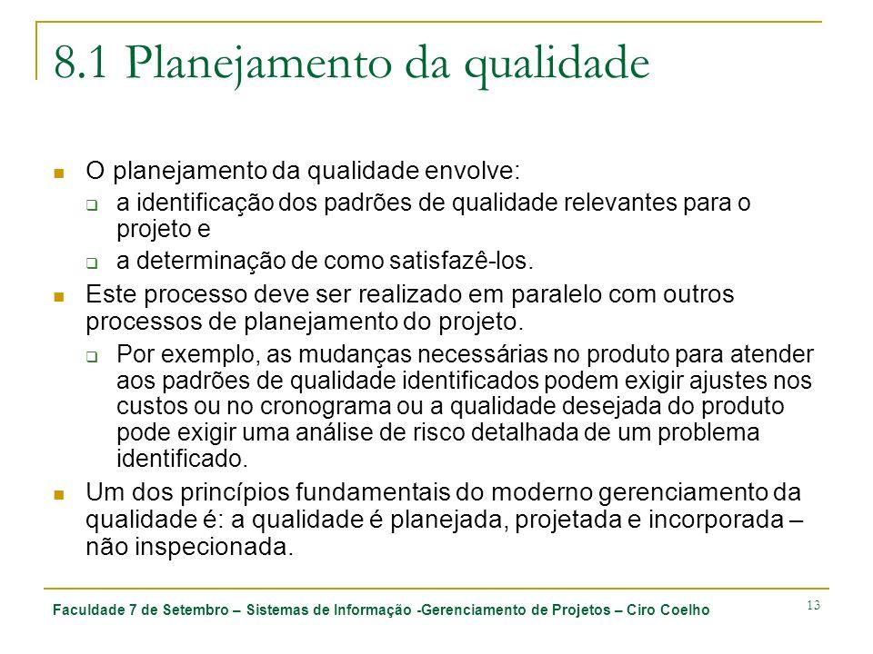 Faculdade 7 de Setembro – Sistemas de Informação -Gerenciamento de Projetos – Ciro Coelho 13 8.1 Planejamento da qualidade O planejamento da qualidade