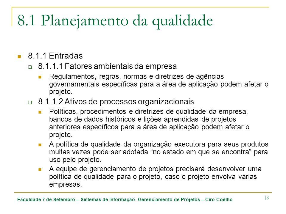 Faculdade 7 de Setembro – Sistemas de Informação -Gerenciamento de Projetos – Ciro Coelho 16 8.1 Planejamento da qualidade 8.1.1 Entradas 8.1.1.1 Fato