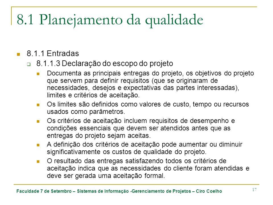 Faculdade 7 de Setembro – Sistemas de Informação -Gerenciamento de Projetos – Ciro Coelho 17 8.1 Planejamento da qualidade 8.1.1 Entradas 8.1.1.3 Decl