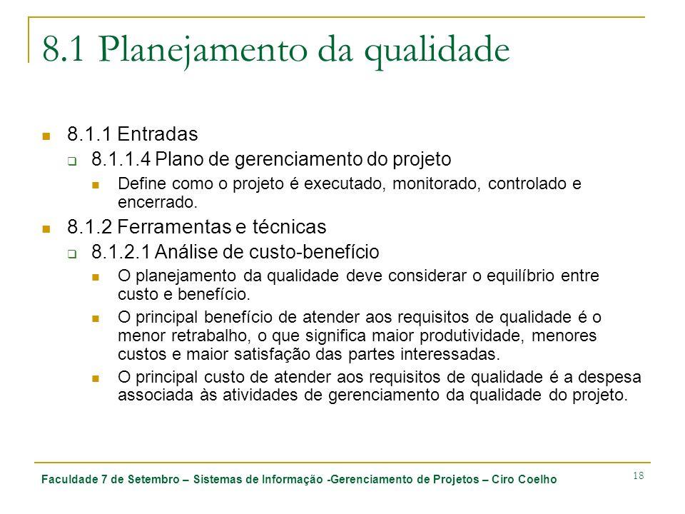 Faculdade 7 de Setembro – Sistemas de Informação -Gerenciamento de Projetos – Ciro Coelho 18 8.1 Planejamento da qualidade 8.1.1 Entradas 8.1.1.4 Plan