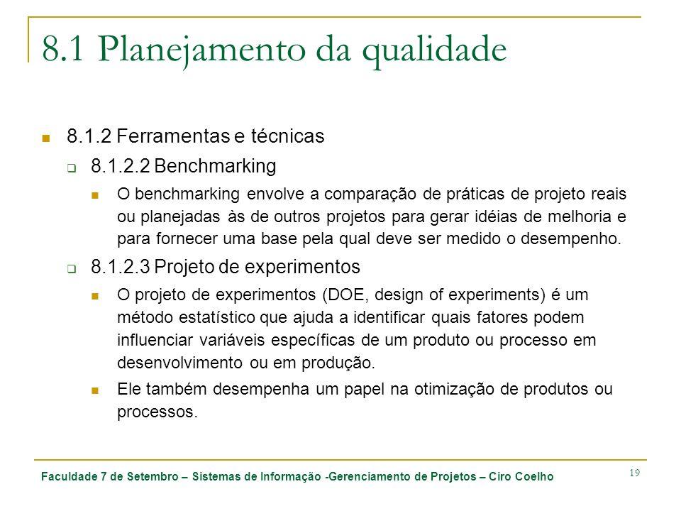 Faculdade 7 de Setembro – Sistemas de Informação -Gerenciamento de Projetos – Ciro Coelho 19 8.1 Planejamento da qualidade 8.1.2 Ferramentas e técnica