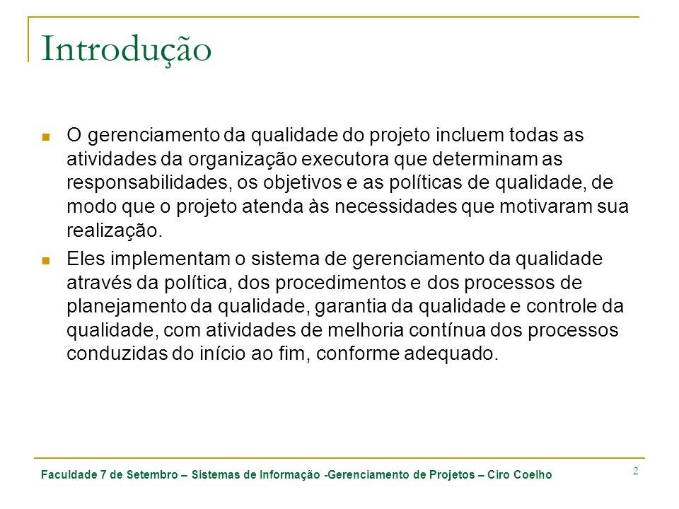 Faculdade 7 de Setembro – Sistemas de Informação -Gerenciamento de Projetos – Ciro Coelho 2 Introdução O gerenciamento da qualidade do projeto incluem
