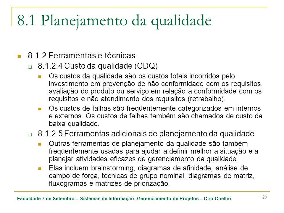 Faculdade 7 de Setembro – Sistemas de Informação -Gerenciamento de Projetos – Ciro Coelho 20 8.1 Planejamento da qualidade 8.1.2 Ferramentas e técnica