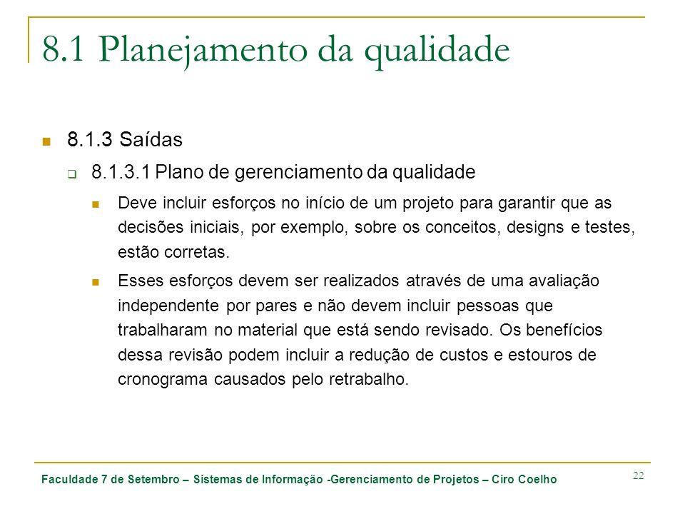 Faculdade 7 de Setembro – Sistemas de Informação -Gerenciamento de Projetos – Ciro Coelho 22 8.1 Planejamento da qualidade 8.1.3 Saídas 8.1.3.1 Plano