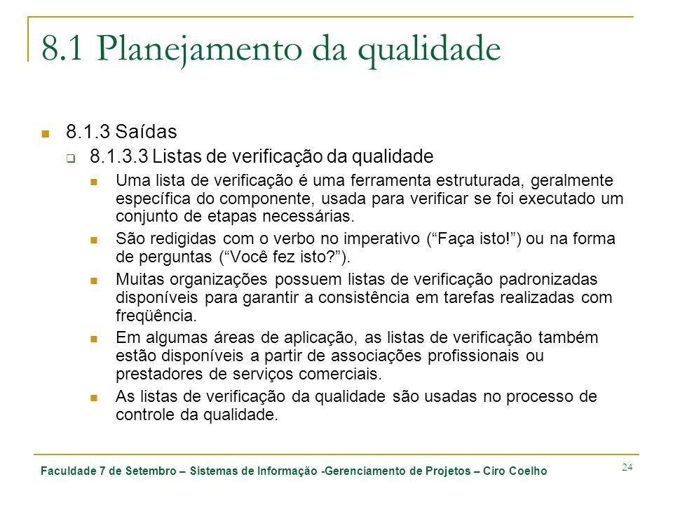 Faculdade 7 de Setembro – Sistemas de Informação -Gerenciamento de Projetos – Ciro Coelho 24 8.1 Planejamento da qualidade 8.1.3 Saídas 8.1.3.3 Listas