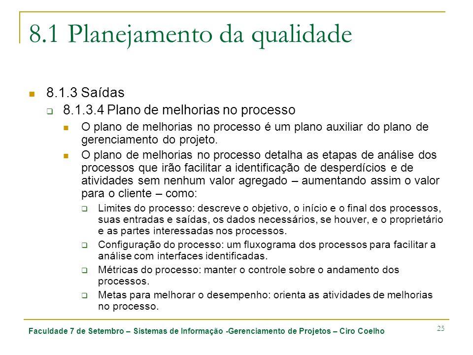 Faculdade 7 de Setembro – Sistemas de Informação -Gerenciamento de Projetos – Ciro Coelho 25 8.1 Planejamento da qualidade 8.1.3 Saídas 8.1.3.4 Plano