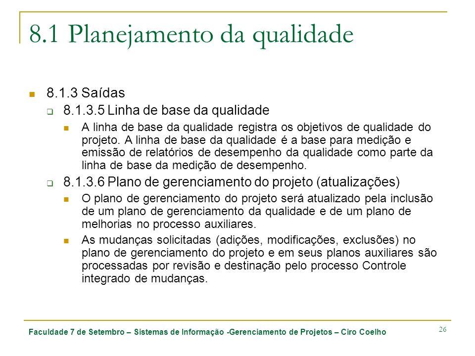 Faculdade 7 de Setembro – Sistemas de Informação -Gerenciamento de Projetos – Ciro Coelho 26 8.1 Planejamento da qualidade 8.1.3 Saídas 8.1.3.5 Linha