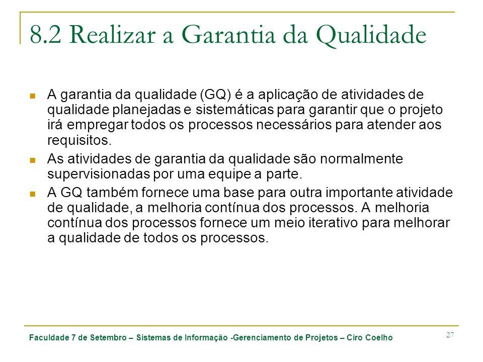 Faculdade 7 de Setembro – Sistemas de Informação -Gerenciamento de Projetos – Ciro Coelho 27 8.2 Realizar a Garantia da Qualidade A garantia da qualid
