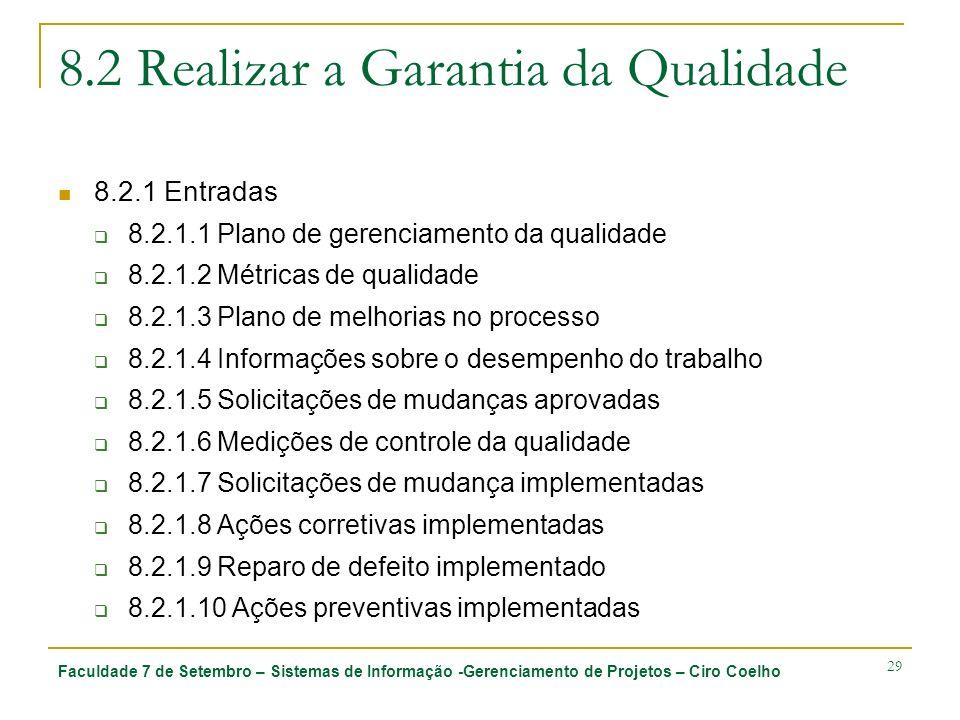 Faculdade 7 de Setembro – Sistemas de Informação -Gerenciamento de Projetos – Ciro Coelho 29 8.2 Realizar a Garantia da Qualidade 8.2.1 Entradas 8.2.1