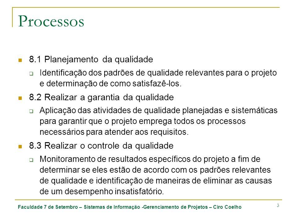 Faculdade 7 de Setembro – Sistemas de Informação -Gerenciamento de Projetos – Ciro Coelho 3 Processos 8.1 Planejamento da qualidade Identificação dos