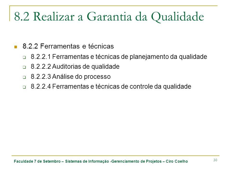 Faculdade 7 de Setembro – Sistemas de Informação -Gerenciamento de Projetos – Ciro Coelho 30 8.2 Realizar a Garantia da Qualidade 8.2.2 Ferramentas e