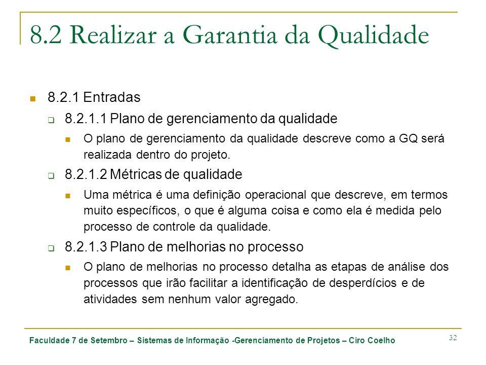 Faculdade 7 de Setembro – Sistemas de Informação -Gerenciamento de Projetos – Ciro Coelho 32 8.2 Realizar a Garantia da Qualidade 8.2.1 Entradas 8.2.1