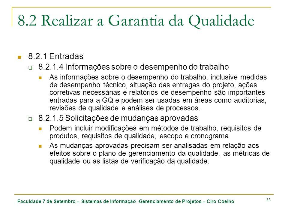 Faculdade 7 de Setembro – Sistemas de Informação -Gerenciamento de Projetos – Ciro Coelho 33 8.2 Realizar a Garantia da Qualidade 8.2.1 Entradas 8.2.1