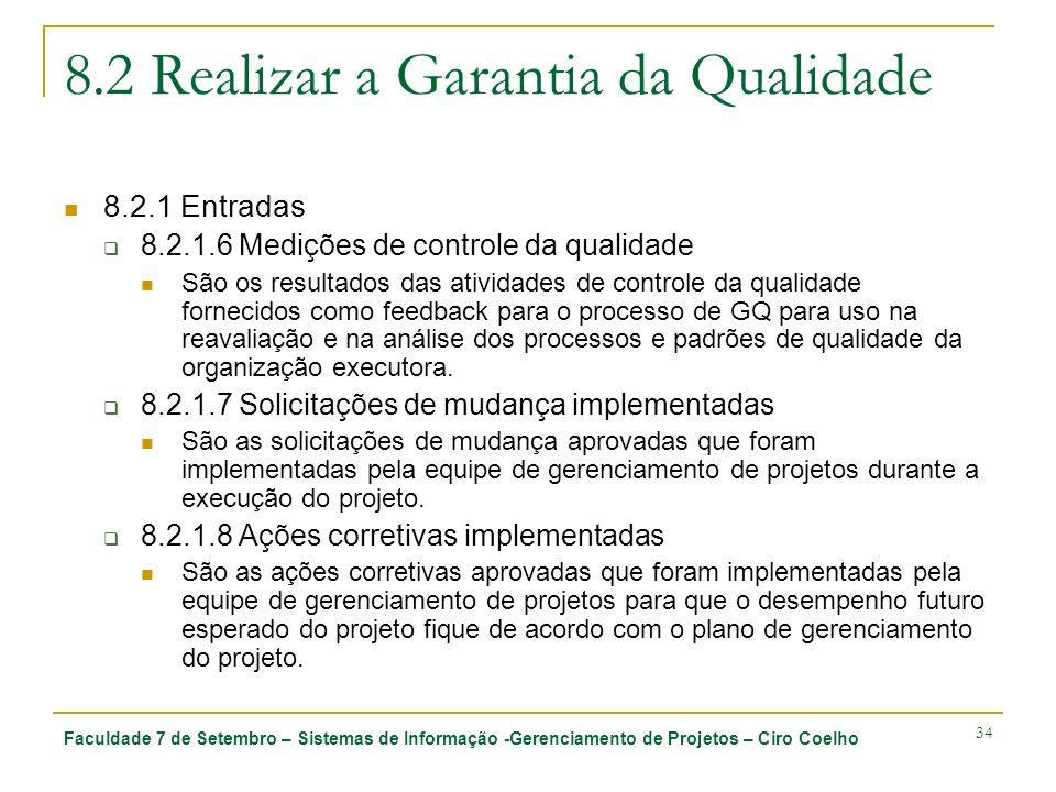 Faculdade 7 de Setembro – Sistemas de Informação -Gerenciamento de Projetos – Ciro Coelho 34 8.2 Realizar a Garantia da Qualidade 8.2.1 Entradas 8.2.1