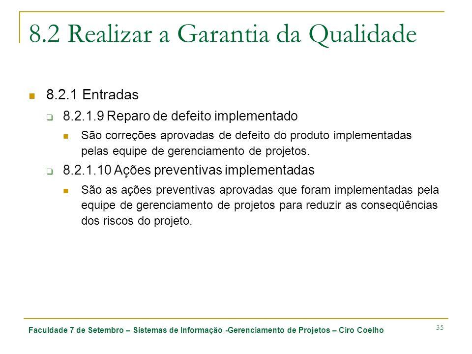 Faculdade 7 de Setembro – Sistemas de Informação -Gerenciamento de Projetos – Ciro Coelho 35 8.2 Realizar a Garantia da Qualidade 8.2.1 Entradas 8.2.1