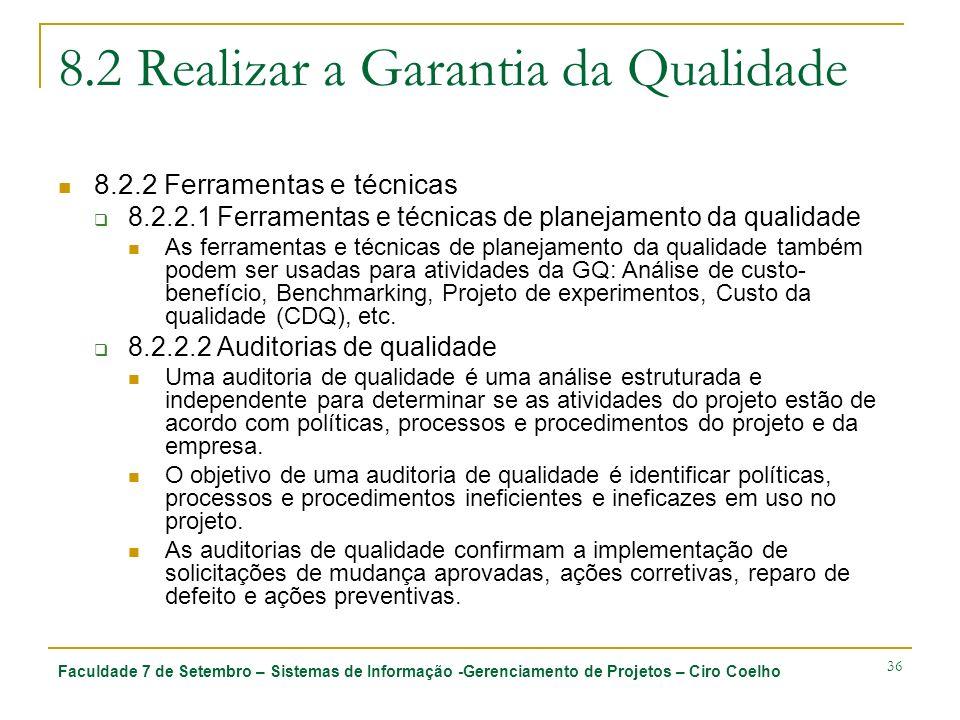 Faculdade 7 de Setembro – Sistemas de Informação -Gerenciamento de Projetos – Ciro Coelho 36 8.2 Realizar a Garantia da Qualidade 8.2.2 Ferramentas e