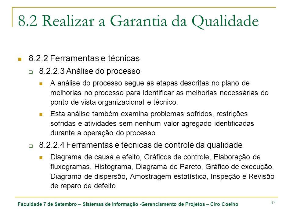 Faculdade 7 de Setembro – Sistemas de Informação -Gerenciamento de Projetos – Ciro Coelho 37 8.2 Realizar a Garantia da Qualidade 8.2.2 Ferramentas e