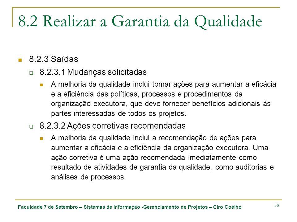 Faculdade 7 de Setembro – Sistemas de Informação -Gerenciamento de Projetos – Ciro Coelho 38 8.2 Realizar a Garantia da Qualidade 8.2.3 Saídas 8.2.3.1