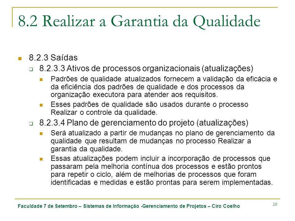 Faculdade 7 de Setembro – Sistemas de Informação -Gerenciamento de Projetos – Ciro Coelho 39 8.2 Realizar a Garantia da Qualidade 8.2.3 Saídas 8.2.3.3