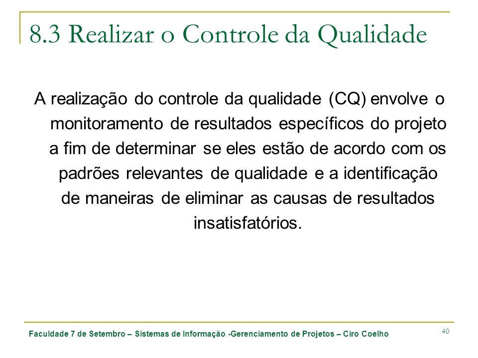 Faculdade 7 de Setembro – Sistemas de Informação -Gerenciamento de Projetos – Ciro Coelho 40 8.3 Realizar o Controle da Qualidade A realização do cont