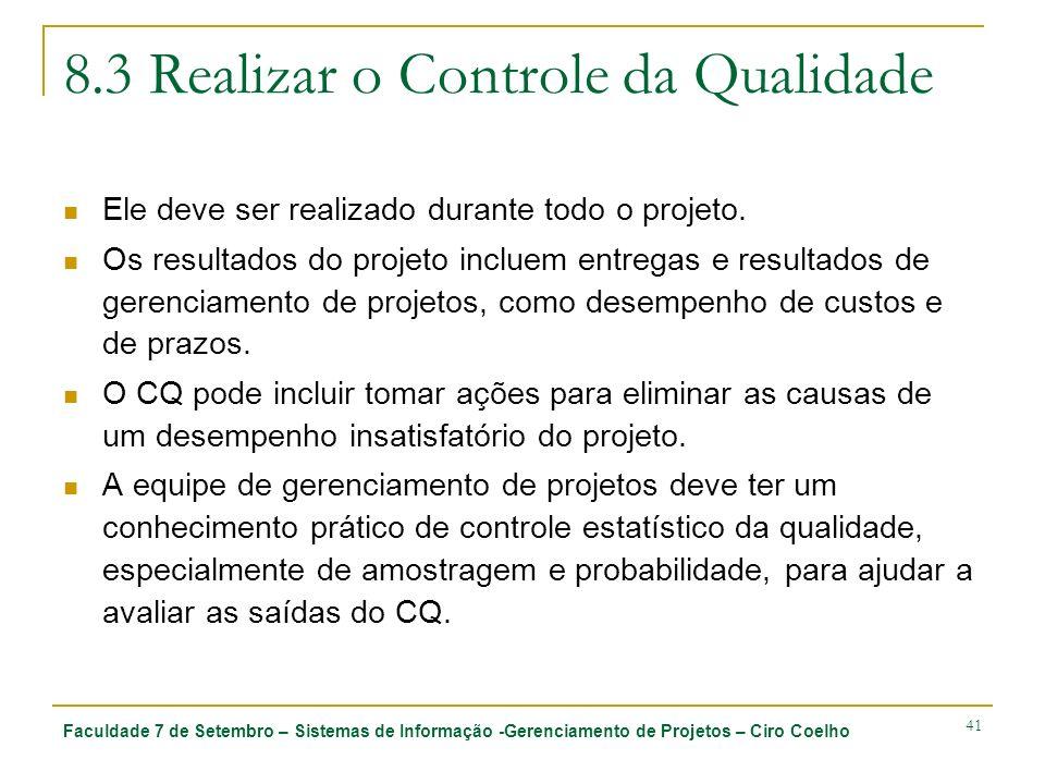 Faculdade 7 de Setembro – Sistemas de Informação -Gerenciamento de Projetos – Ciro Coelho 41 8.3 Realizar o Controle da Qualidade Ele deve ser realiza